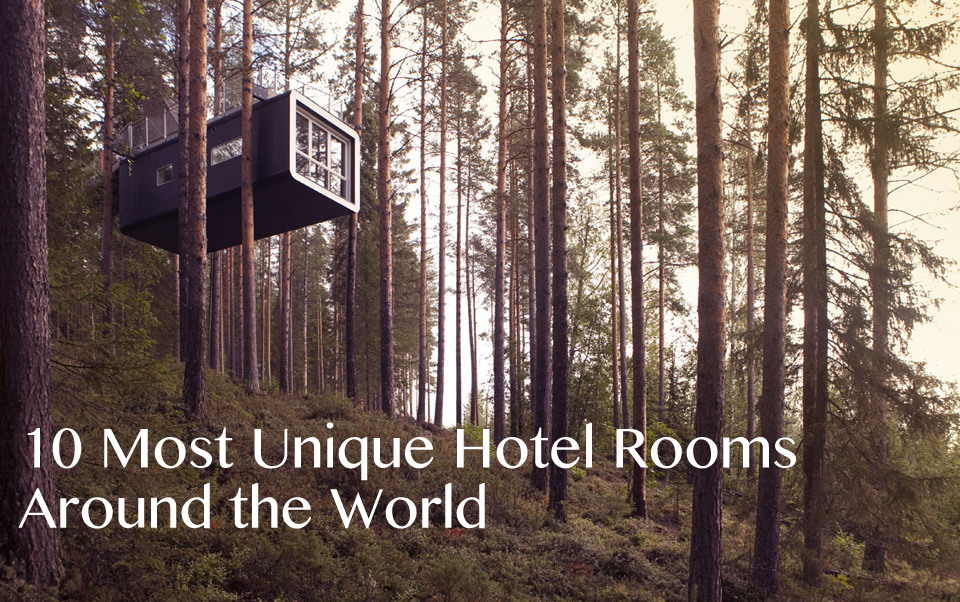 10 most unique hotel rooms around the world the best is for 10 unique hotels around the world